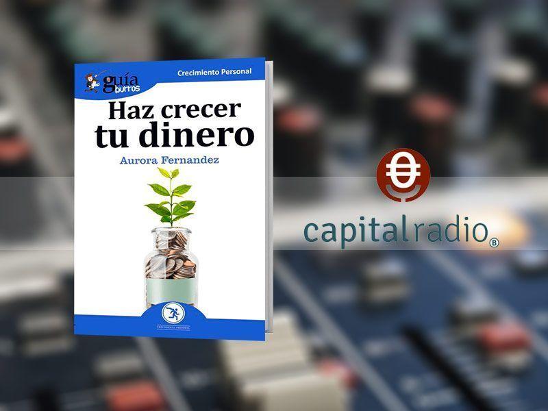 Aurora Fernández, autora del «GuíaBurros: Haz crecer tu dinero», entrevistada en Capital Radio