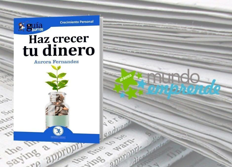 El «GuíaBurros: Haz crecer tu dinero» de Aurora Fernández en el medio escrito de Mundo Emprende